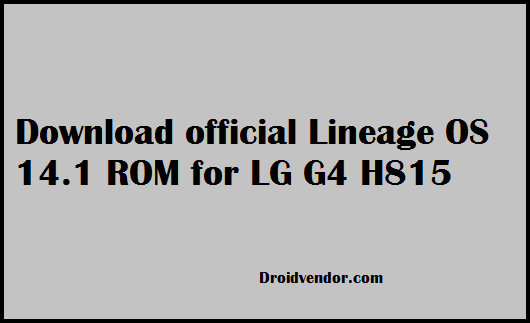 Download and install Official Lineage OS 14 1 on LG G4 H815