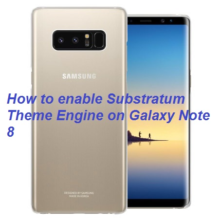 How to Install Substratum Theme on Galaxy Note 8 without rooting