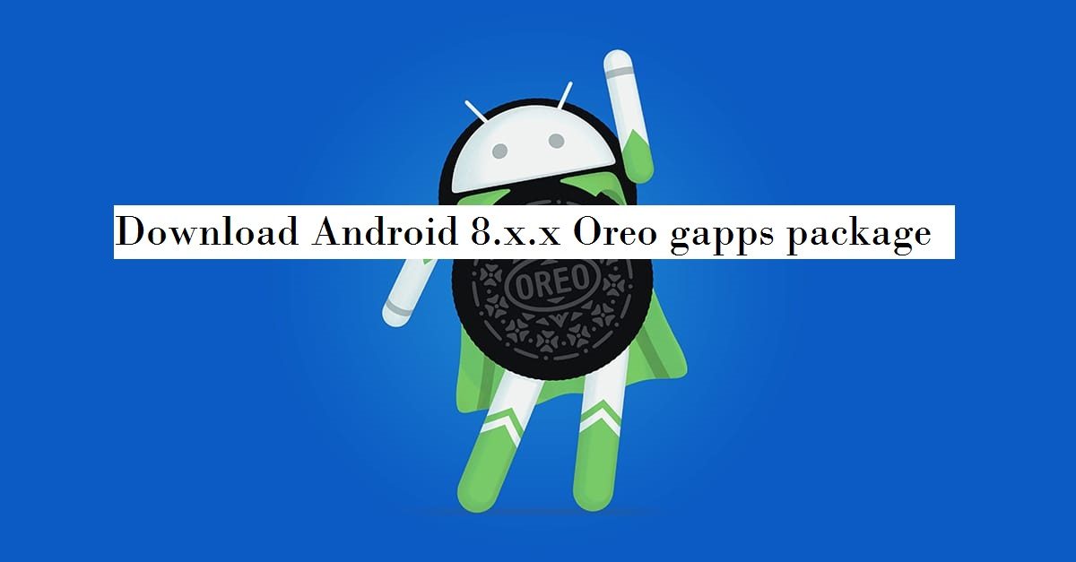 Download Android 8 x x Oreo gapps zip file - Android Oreo Google