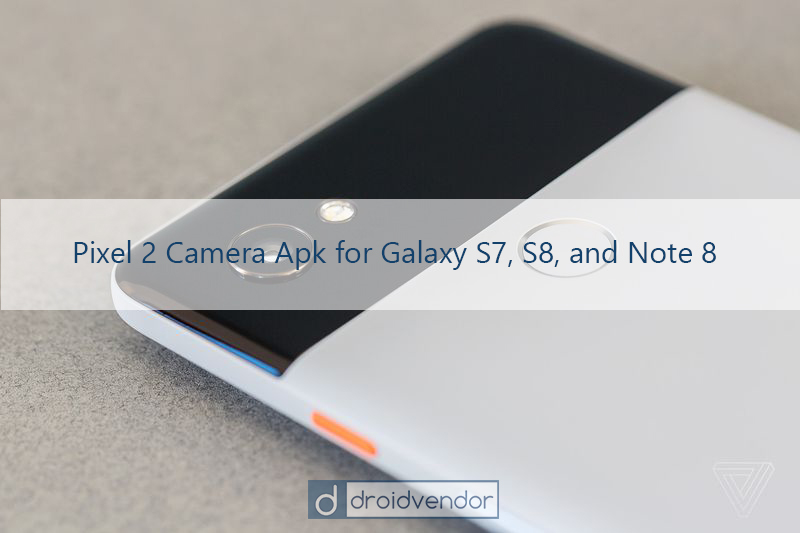 Download Google Pixel 2 Camera Apk for Galaxy S7, S8, and Note 8