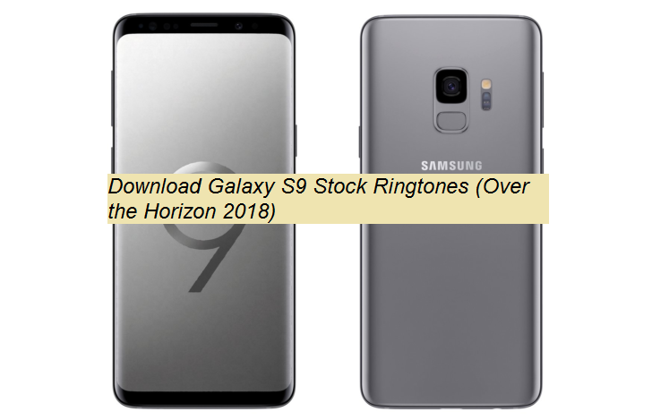 Download Galaxy S9 Stock Ringtone [Over the Horizon 2018