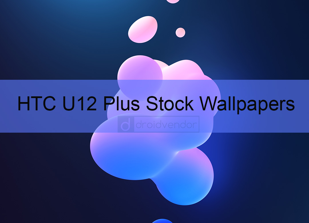 Htc U12 Plus Wallpapers Download All Of Them Here: Download All HTC U12 Plus Stock Wallpapers